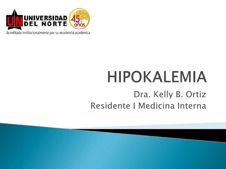 HIPOKALEMIA<br />Dra. Kelly B. Ortiz<br />Residente I Medicina Interna<br />