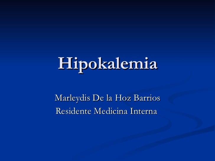 Hipokalemia Marleydis De la Hoz Barrios Residente Medicina Interna