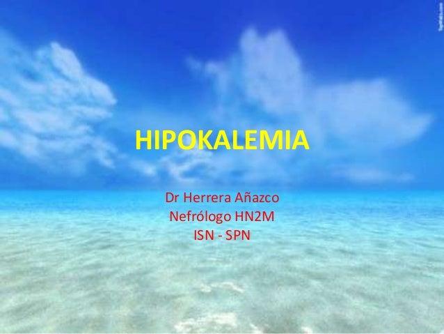 HIPOKALEMIA Dr Herrera Añazco Nefrólogo HN2M ISN - SPN