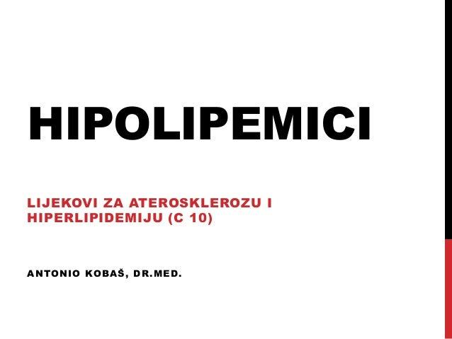 HIPOLIPEMICI LIJEKOVI ZA ATEROSKLEROZU I HIPERLIPIDEMIJU (C 10) ANTONIO KOBAŠ, DR.MED.
