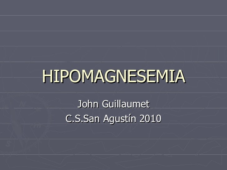 HIPOMAGNESEMIA John Guillaumet C.S.San Agustín 2010