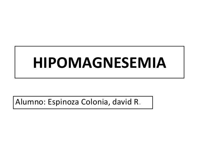HIPOMAGNESEMIAAlumno: Espinoza Colonia, david R.
