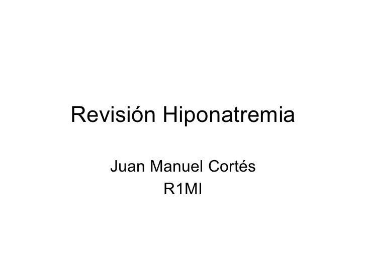 Revisión Hiponatremia Juan Manuel Cortés R1MI
