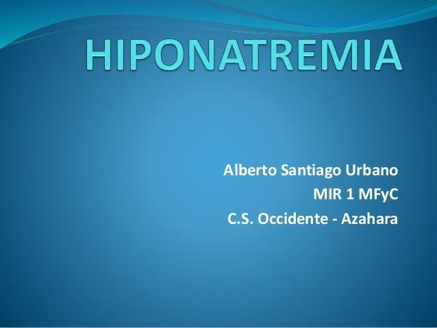 Alberto Santiago Urbano MIR 1 MFyC C.S. Occidente - Azahara