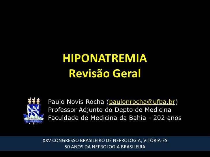 HIPONATREMIARevisão Geral<br />Paulo Novis Rocha (paulonrocha@ufba.br)<br />Professor Adjunto do Depto de Medicina<br />Fa...