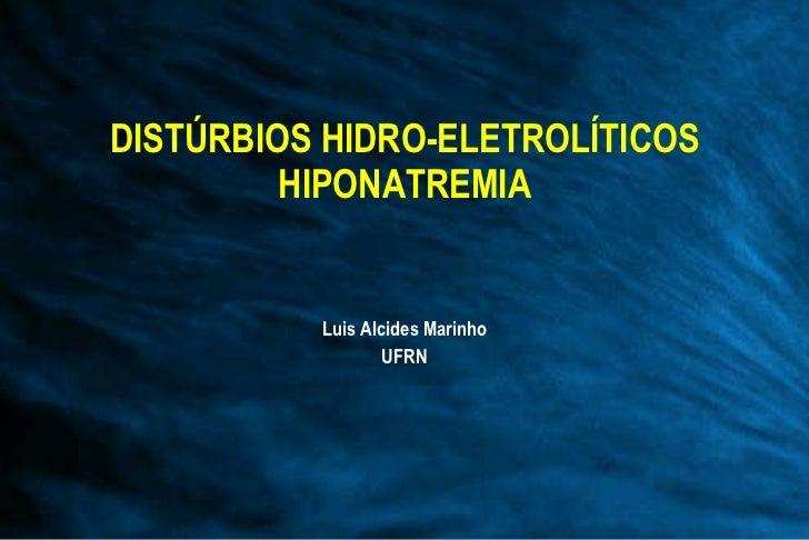 DISTÚRBIOS HIDRO-ELETROLÍTICOS HIPONATREMIA Luis Alcides Marinho UFRN