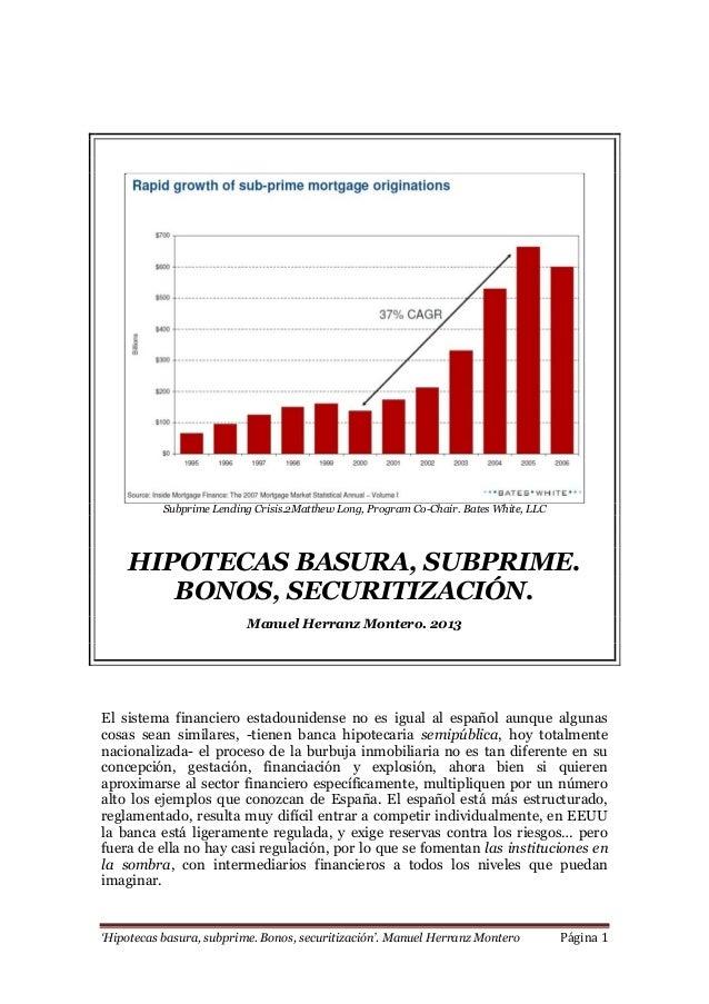 'Hipotecas basura, subprime. Bonos, securitización'. Manuel Herranz Montero Página 1 Subprime Lending Crisis.2Matthew Long...