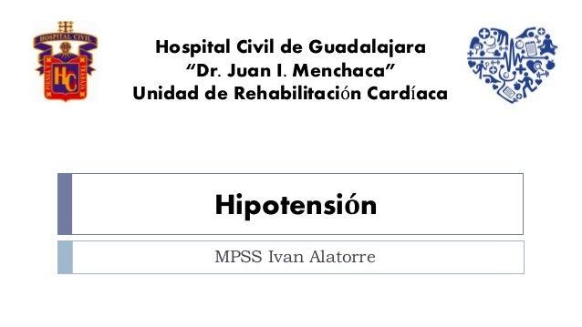 "Hipotensión MPSS Ivan Alatorre Hospital Civil de Guadalajara ""Dr. Juan I. Menchaca"" Unidad de Rehabilitación Cardíaca"