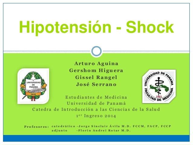 Hipotensión - Shock Arturo Aguina Gershom Higuera Gissel Rangel José Serrano E s t u d i a n t e s d e M e d i c i n a U n...