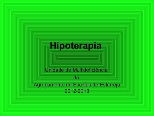 Hipoterapia    Unidade de Multideficiência               doAgrupamento de Escolas de Estarreja            2012-2013
