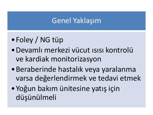 Genel Yaklaşım •Foley / NG tüp •Devamlı merkezi vücut ısısı kontrolü ve kardiak monitorizasyon •Beraberinde hastalık veya ...