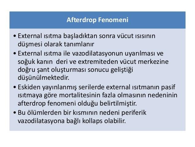 Afterdrop Fenomeni • External ısıtma başladıktan sonra vücut ısısının düşmesi olarak tanımlanır • External ısıtma ile vazo...