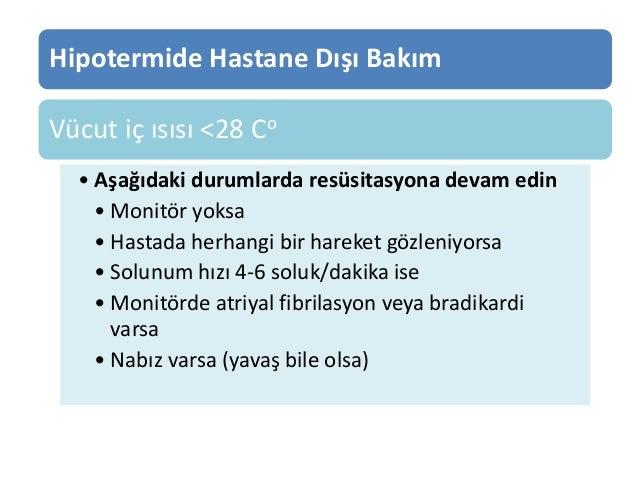 Hipotermide Hastane Dışı Bakım Vücut iç ısısı <28 Co • Aşağıdaki durumlarda resüsitasyona devam edin • Monitör yoksa • Has...