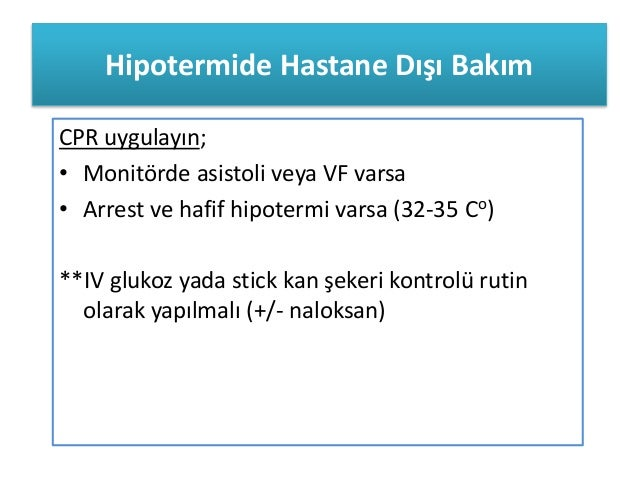 Hipotermide Hastane Dışı Bakım CPR uygulayın; • Monitörde asistoli veya VF varsa • Arrest ve hafif hipotermi varsa (32-35 ...