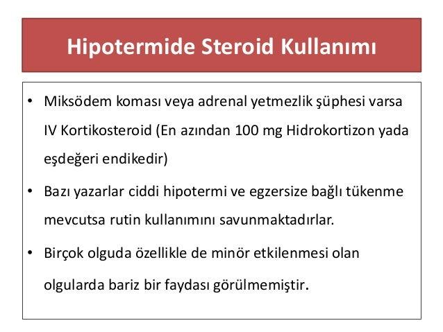 Hipotermide Steroid Kullanımı • Miksödem koması veya adrenal yetmezlik şüphesi varsa IV Kortikosteroid (En azından 100 mg ...
