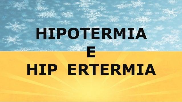 HIPOTERMIA HIP ERTERMIA E