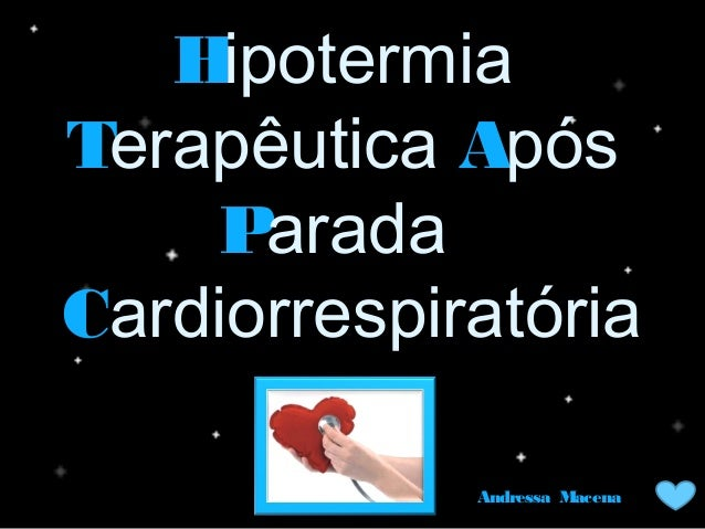 HHipotermia TTerapêuticaAApós PParada CCardiorrespiratória Andressa MacenaAndressa Macena