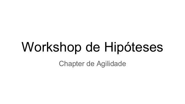 Workshop de Hipóteses Chapter de Agilidade