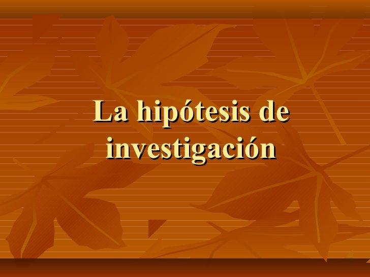 La hipótesis de investigación