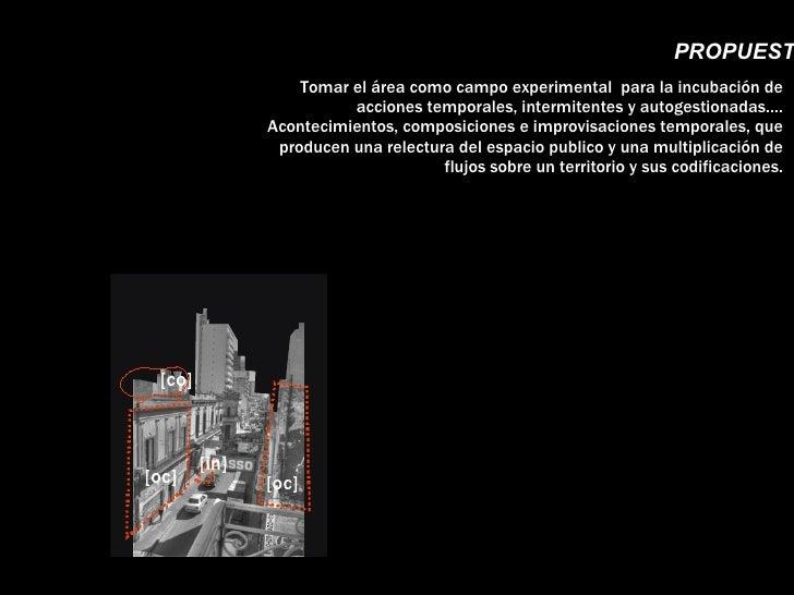 Tomar el área como campo experimental  para la incubación de acciones temporales, intermitentes y autogestionadas…. Aconte...