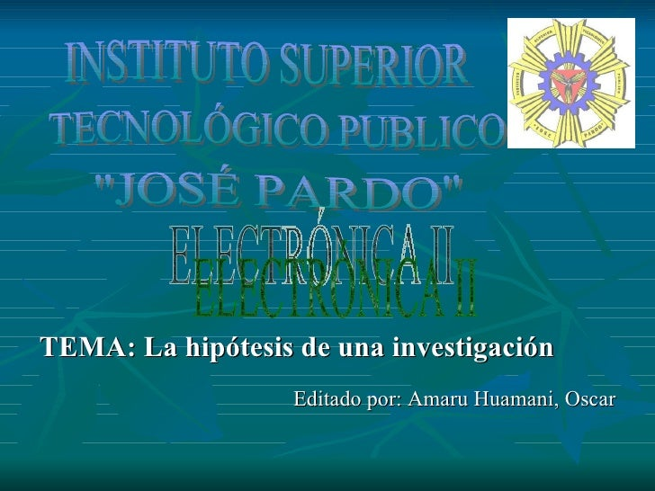<ul><li>TEMA: La hipótesis de una investigación </li></ul><ul><li>Editado por: Amaru Huamani, Oscar </li></ul>INSTITUTO SU...