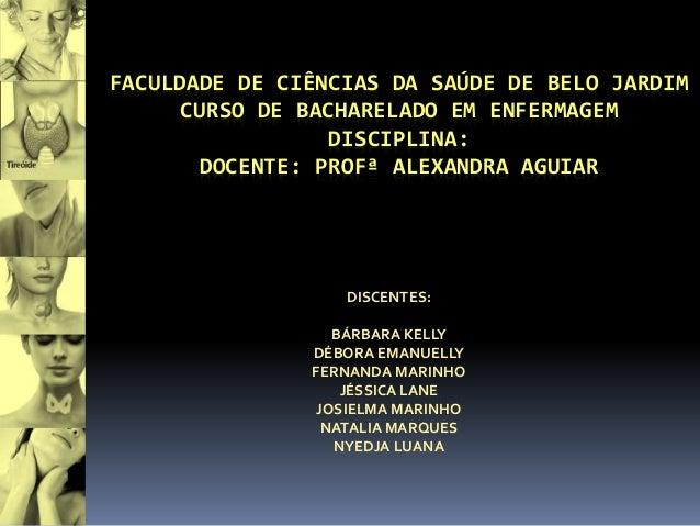 FACULDADE DE CIÊNCIAS DA SAÚDE DE BELO JARDIM CURSO DE BACHARELADO EM ENFERMAGEM DISCIPLINA: DOCENTE: PROFª ALEXANDRA AGUI...