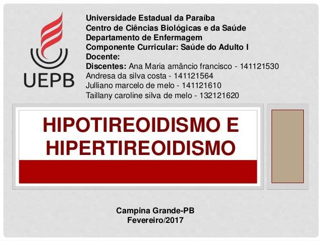 HIPOTIREOIDISMO E HIPERTIREOIDISMO Universidade Estadual da Paraíba Centro de Ciências Biológicas e da Saúde Departamento ...