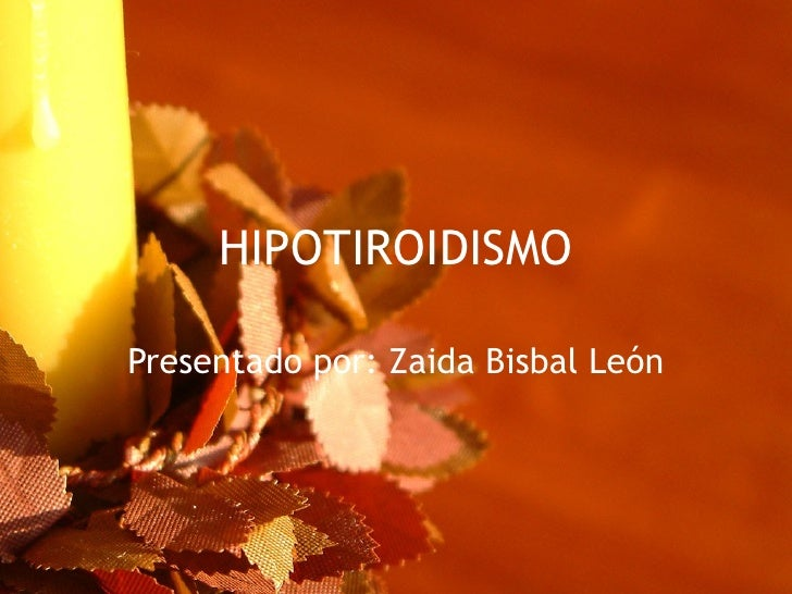 HIPOTIROIDISMO Presentado por: Zaida Bisbal León