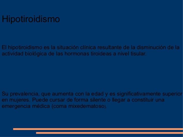 Hipotiroidismo El hipotiroidismo es la situación clínica resultante de la disminución de la actividad biológica de las hor...