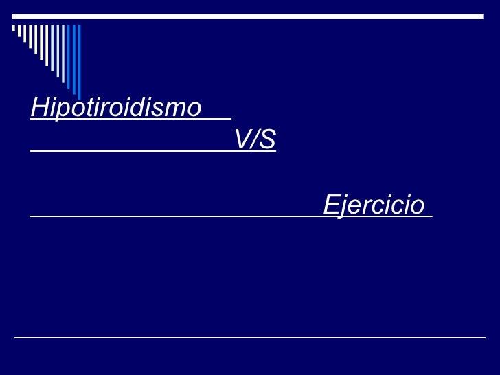 Hipotiroidismo    V/S   Ejercicio