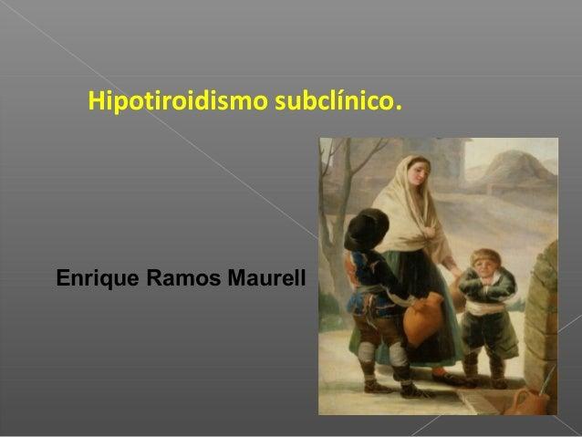 Hipotiroidismo subclínico.  Enrique Ramos Maurell