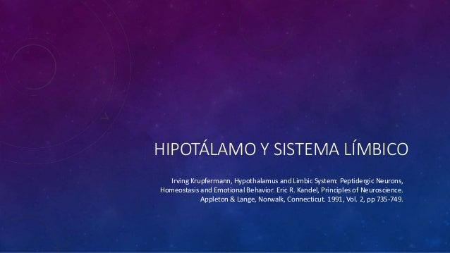 HIPOTÁLAMO Y SISTEMA LÍMBICO Irving Krupfermann, Hypothalamus and Limbic System: Peptidergic Neurons, Homeostasis and Emot...
