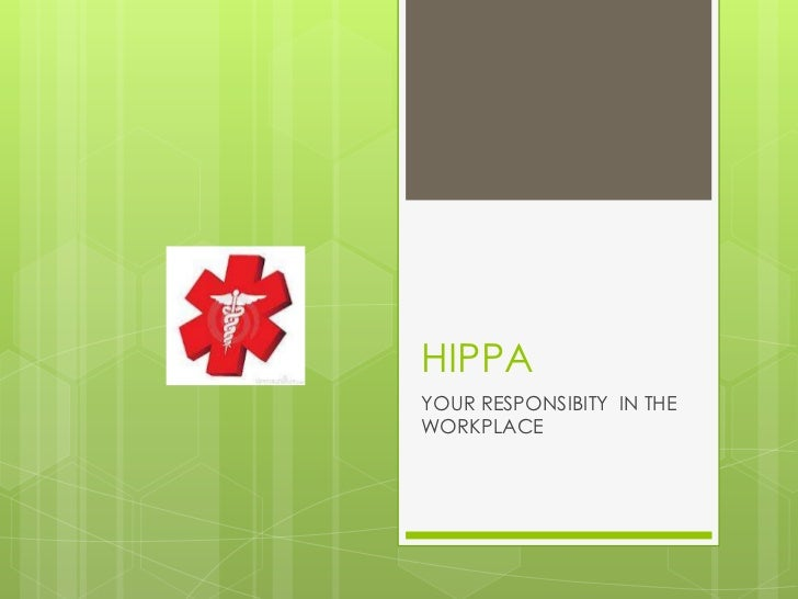 HIPPAYOUR RESPONSIBITY IN THEWORKPLACE