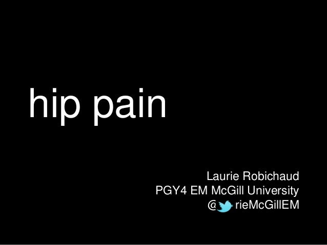 hip pain Laurie Robichaud PGY4 EM McGill University @laurieMcGillEM
