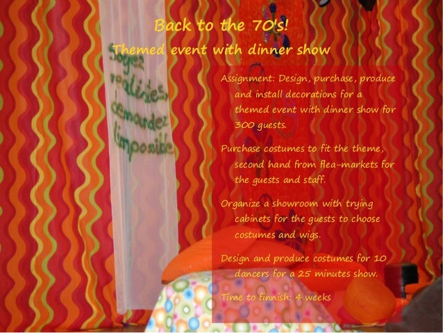 Back to the 70's!  Themed event with dinner show Assignment: Design, purchase, produce and install decorations for a theme...