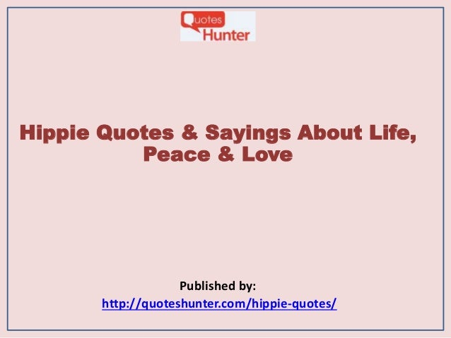 Hippie Quotes U0026 Sayings About Life, Peace U0026 Love Published By: Http:/ ...