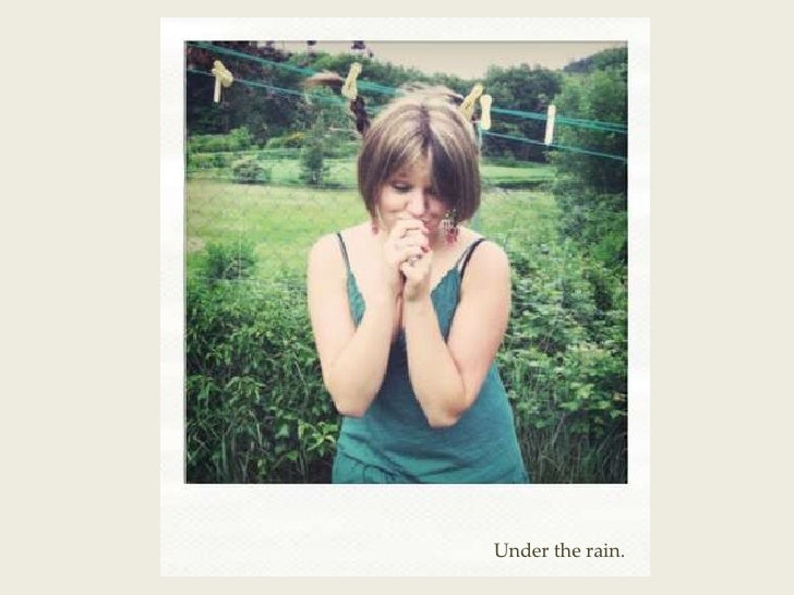 Under the rain.