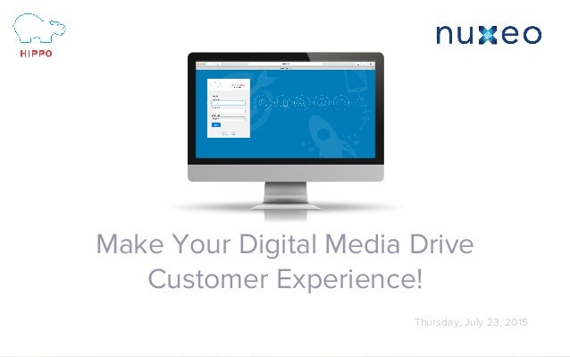 Webinar Make Your Digital Media Drive Customer Experience! Thursday, July 23, 2015