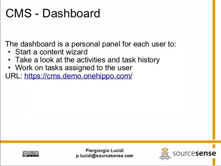 CMS - Dashboard <ul><li>The dashboard is a personal panel for each user to: </li></ul><ul><ul><li>Start a content wizard <...