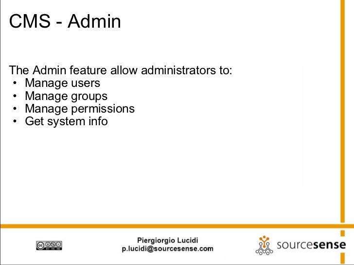 CMS - Admin <ul><li>The Admin feature allow administrators to: </li></ul><ul><ul><li>Manage users </li></ul></ul><ul><ul><...
