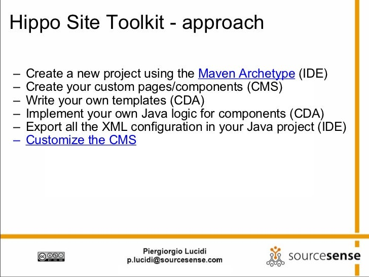 Hippo Site Toolkit - approach <ul><ul><li>Create a new project using the  Maven Archetype  (IDE) </li></ul></ul><ul><ul><l...