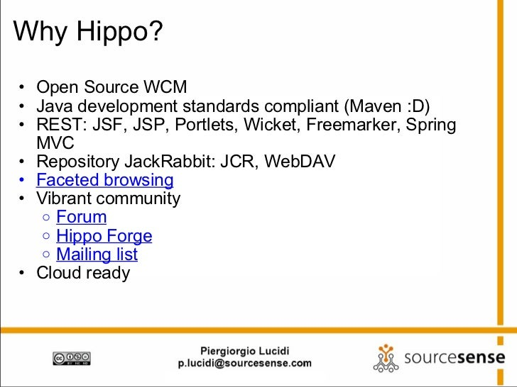 Why Hippo? <ul><ul><li>Open Source WCM </li></ul></ul><ul><ul><li>Java development standards compliant (Maven :D) </li></u...