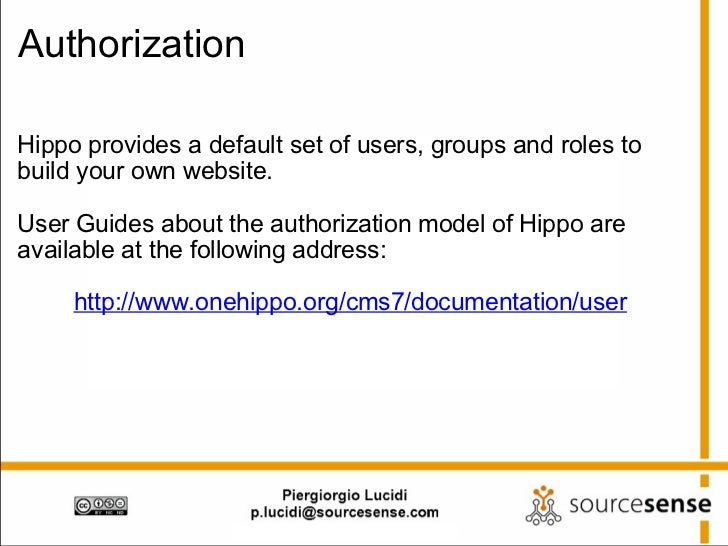Authorization <ul><li>Hippo provides a default set of users, groups and roles to build your own website. </li></ul><ul><li...