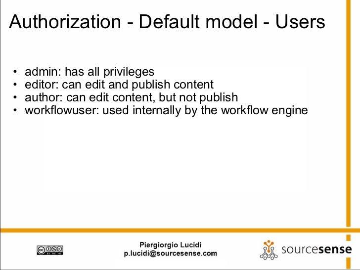 Authorization - Default model - Users <ul><ul><li>admin: has all privileges </li></ul></ul><ul><ul><li>editor: can edit an...