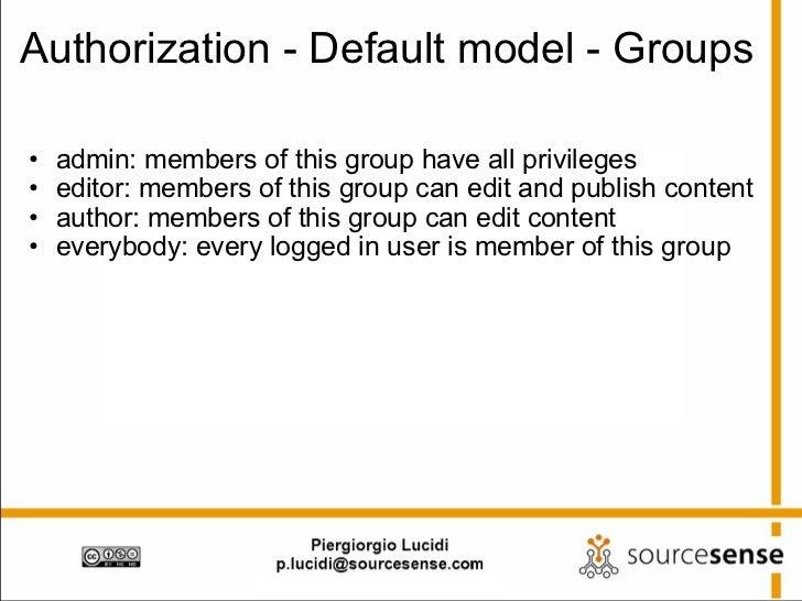 Authorization - Default model - Groups <ul><ul><li>admin: members of this group have all privileges </li></ul></ul><ul><ul...