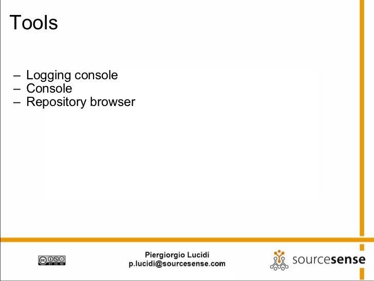 Tools <ul><ul><li>Logging console </li></ul></ul><ul><ul><li>Console  </li></ul></ul><ul><ul><li>Repository browser </li><...