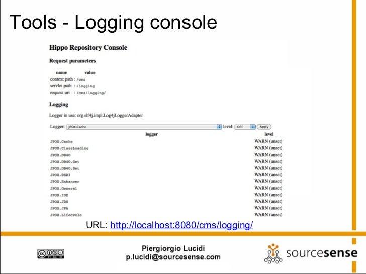 Tools - Logging console URL:  http://localhost:8080/cms/logging/
