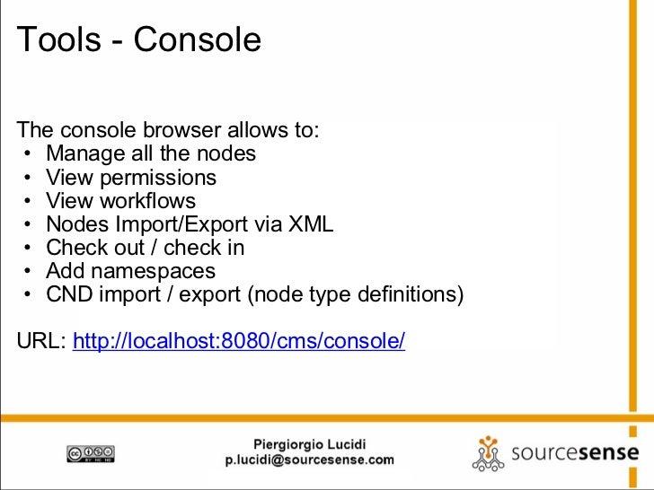 Tools - Console <ul><li>The console browser allows to: </li></ul><ul><ul><li>Manage all the nodes </li></ul></ul><ul><ul><...