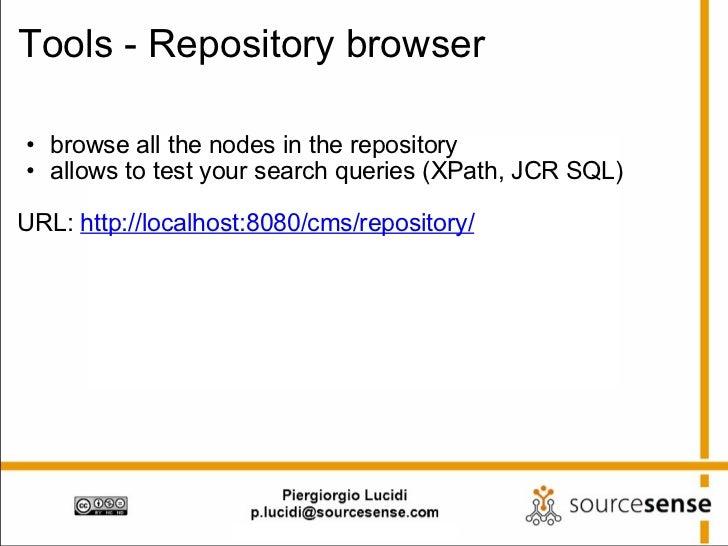 Tools - Repository browser <ul><ul><li>browse all the nodes in the repository </li></ul></ul><ul><ul><li>allows to test yo...