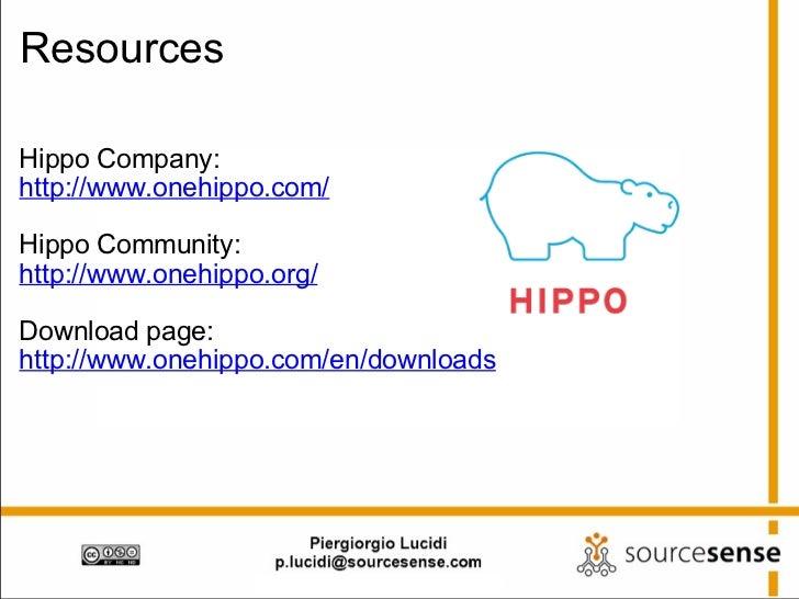 Resources <ul><li>Hippo Company: </li></ul><ul><li>http://www.onehippo.com/ </li></ul><ul><li> </li></ul><ul><li>Hippo Co...